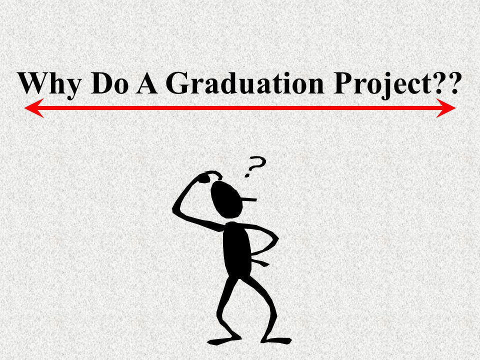 Why Do A Graduation Project