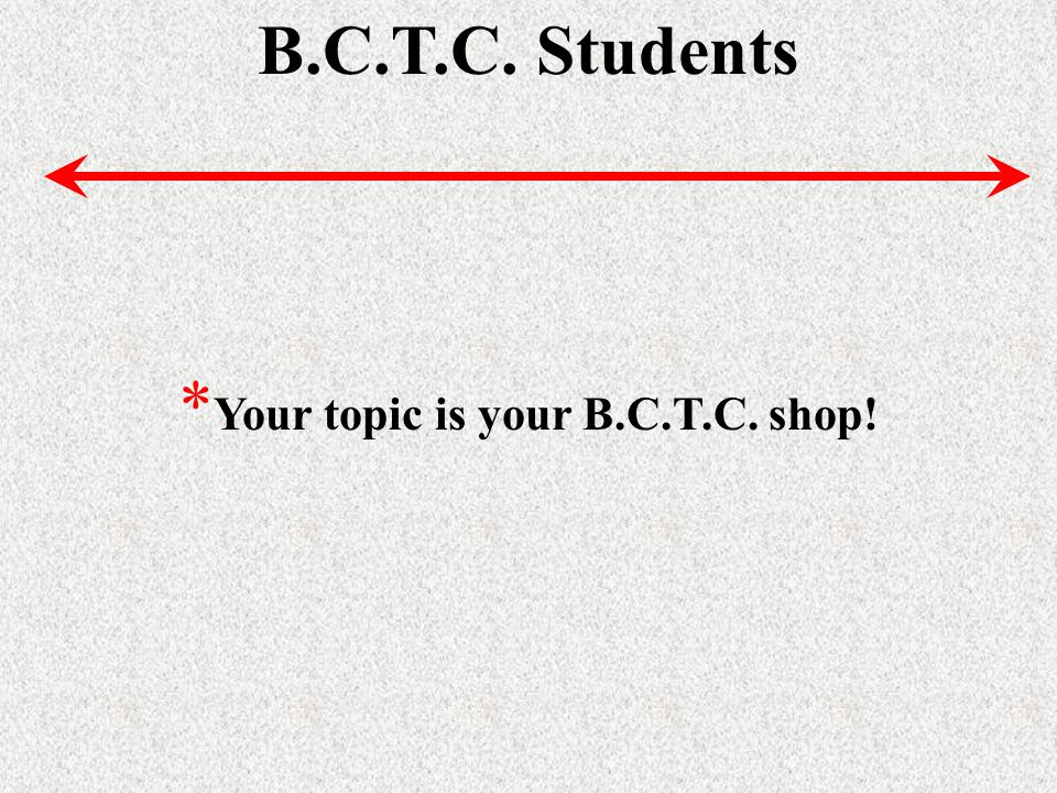 B.C.T.C. Students * Your topic is your B.C.T.C. shop!
