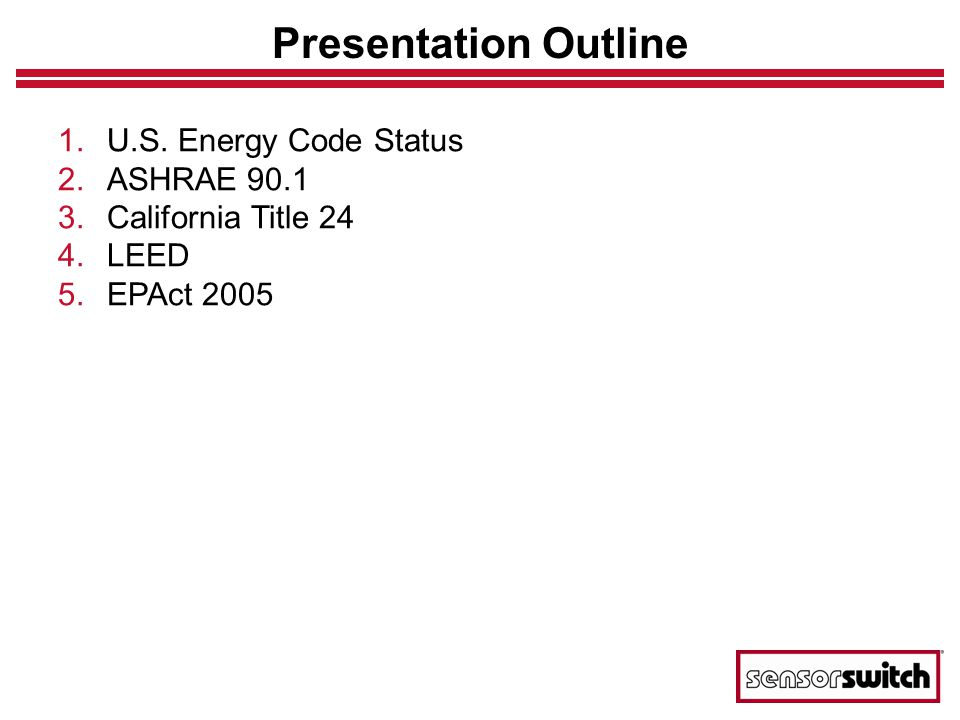 Presentation Outline 1.U.S. Energy Code Status 2.ASHRAE 90.1 3.California Title 24 4.LEED 5.EPAct 2005