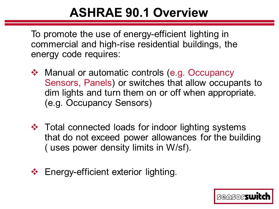 ASHRAE 90.1 Overview Manual or automatic controls (e.g. Occupancy Sensors, Panels) or switches that allow occupants to dim lights and turn them on or