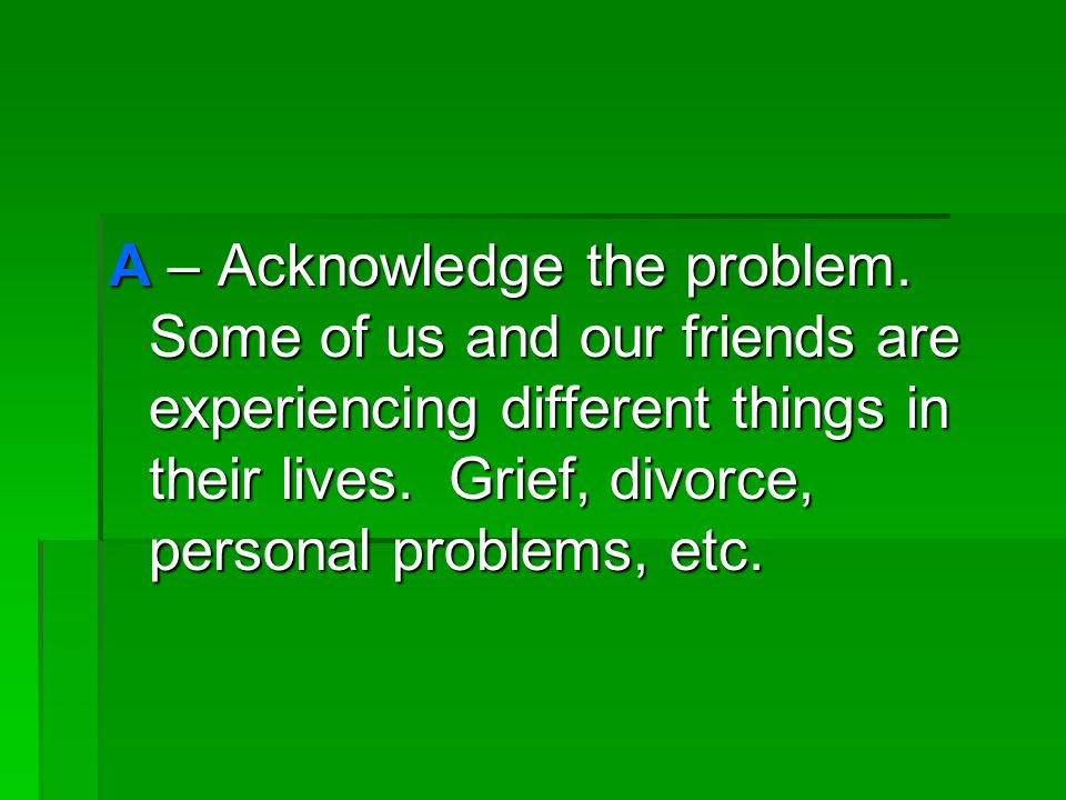 A.C.T. A – Acknowledge the problem. C – Care T – Tell a trusted adult.