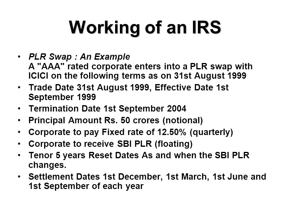 Working- Contd 31st August 1999 12.00% 31st October 1999 13.50% 15th November 1999 13.75% Therefore the corporate receives interest : @ 12.00% for 60 days @ 13.50% for 15 days @ 13.75% for 16 days The floating rate would be calculated as follows: (12.00% * 60 * 50 crs)+ (13.50% * 15 * 50 crs) + (13.75% * 16 * 50 crs)/365= Rs.