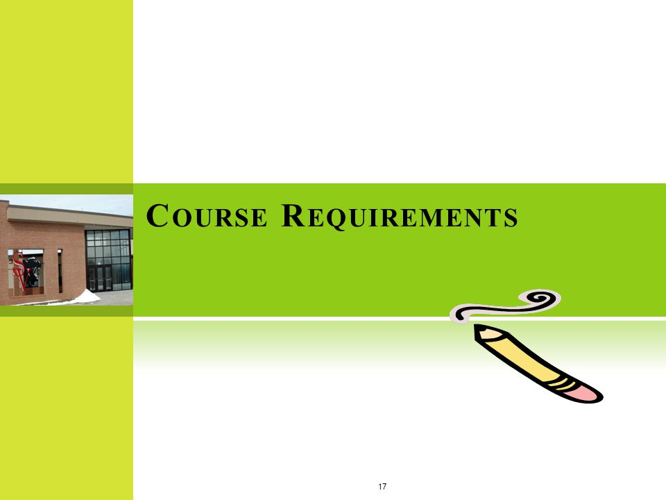 C OURSE R EQUIREMENTS 17