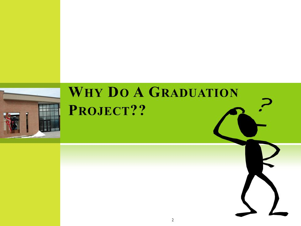 T HE R EASON Schuylkill Valley requires successful completion of the Graduation Project Course as a requirement for graduation.