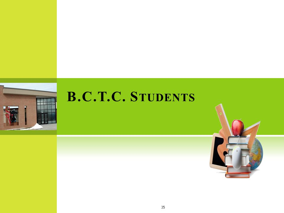 B.C.T.C. S TUDENTS 35