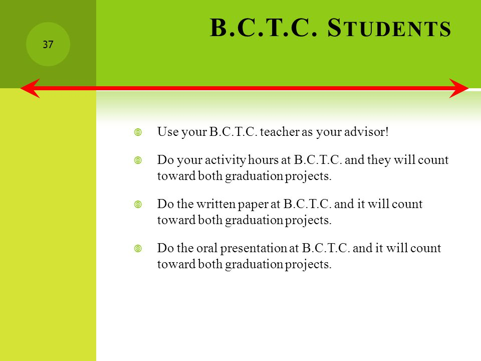 B.C.T.C. S TUDENTS Use your B.C.T.C. teacher as your advisor.