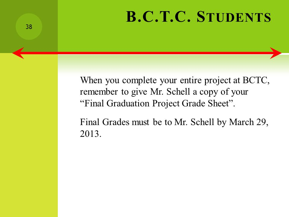 B.C.T.C. S TUDENTS When you complete your entire project at BCTC, remember to give Mr.
