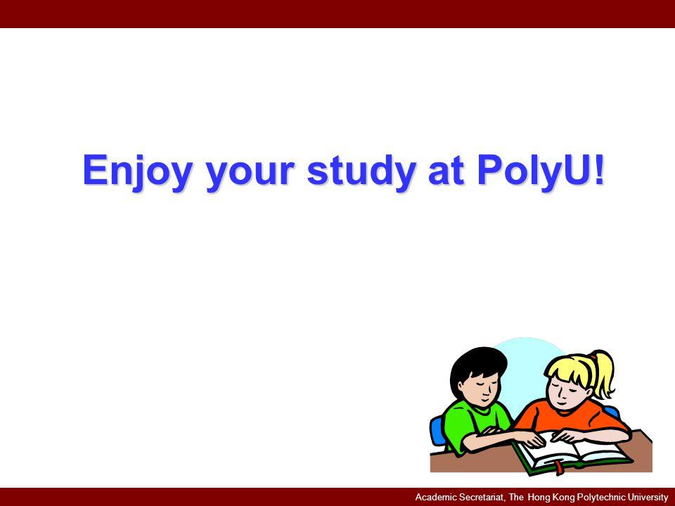 Academic Secretariat, The Hong Kong Polytechnic University Enjoy your study at PolyU!