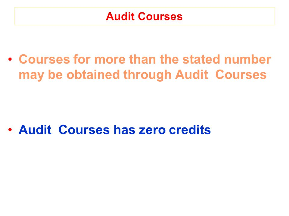 Audit Courses Courses for more than the stated number may be obtained through Audit Courses Audit Courses has zero credits