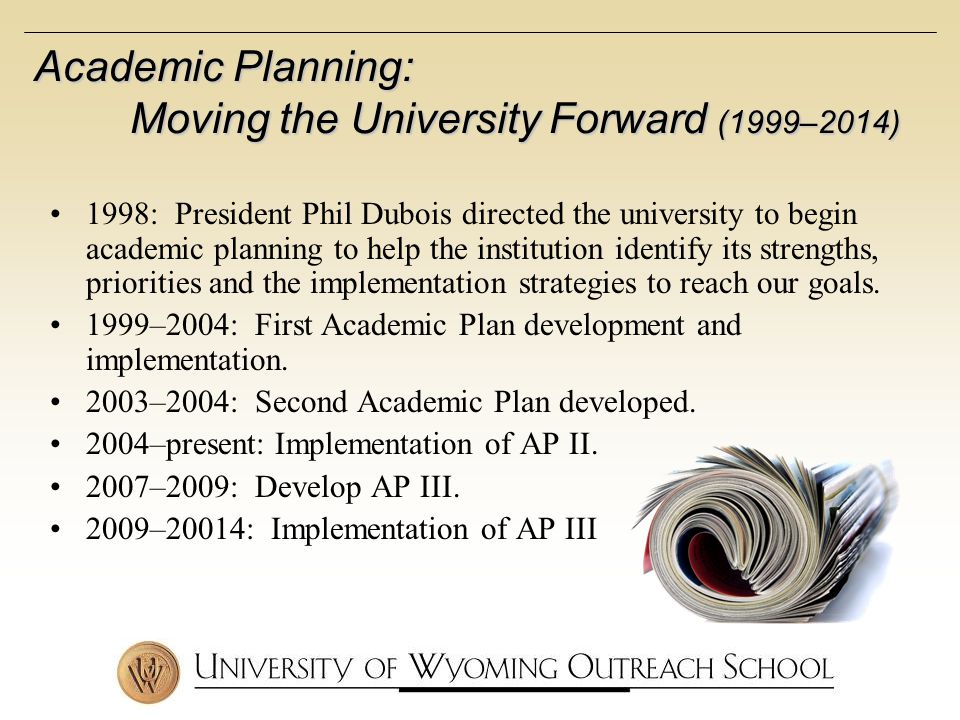 1998: President Phil Dubois directed the university to begin academic planning to help the institution identify its strengths, priorities and the implementation strategies to reach our goals.