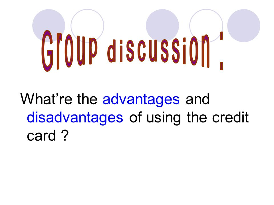 Whatre the advantages and disadvantages of using the credit card
