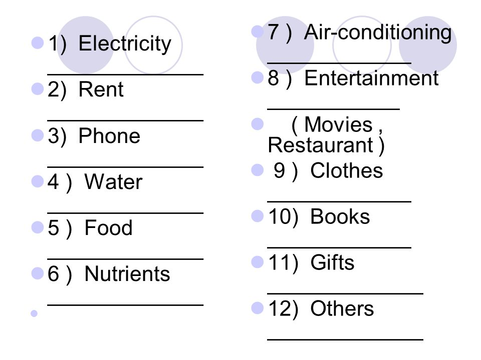 1) Electricity _____________ 2) Rent _____________ 3) Phone _____________ 4 ) Water _____________ 5 ) Food _____________ 6 ) Nutrients _____________ 7