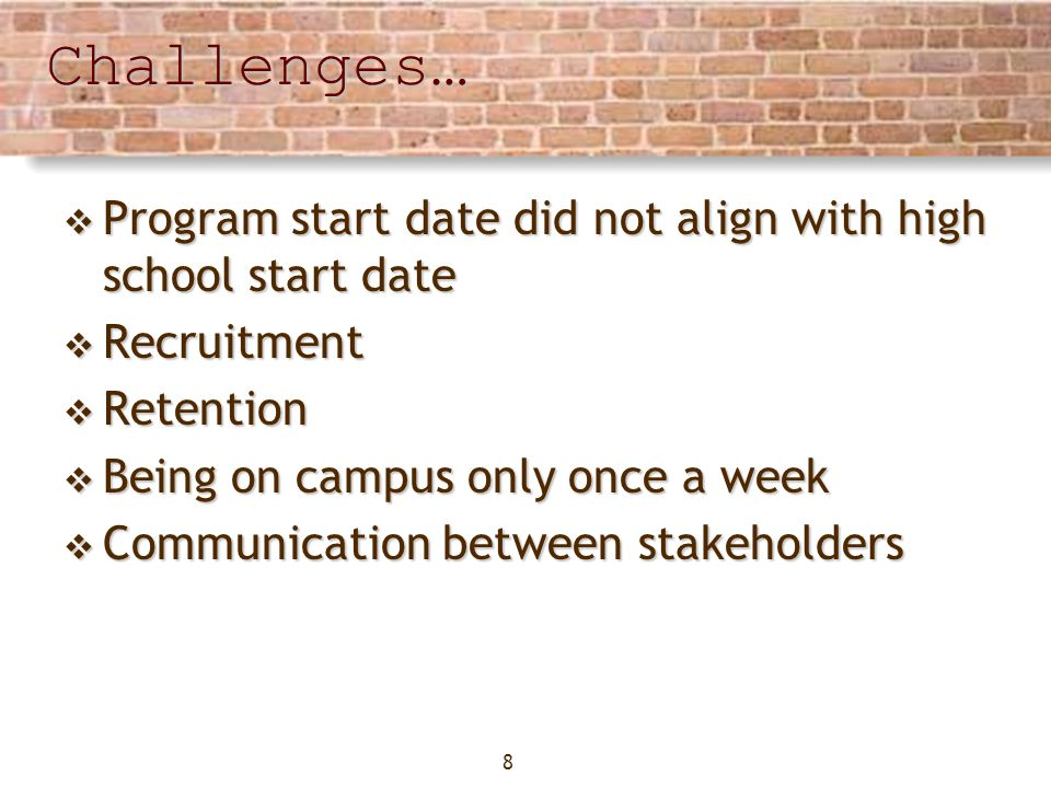 8Challenges… Program start date did not align with high school start date Program start date did not align with high school start date Recruitment Recruitment Retention Retention Being on campus only once a week Being on campus only once a week Communication between stakeholders Communication between stakeholders