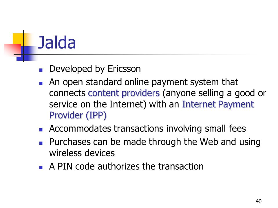 40 Jalda Developed by Ericsson content providers Internet Payment Provider (IPP) An open standard online payment system that connects content provider