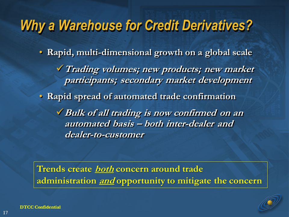 17 DTCC Confidential Why a Warehouse for Credit Derivatives.