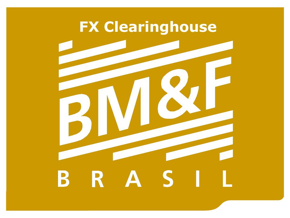 Brazilian Mercantile & Futures Exchange (BM&F) FX Clearinghouse