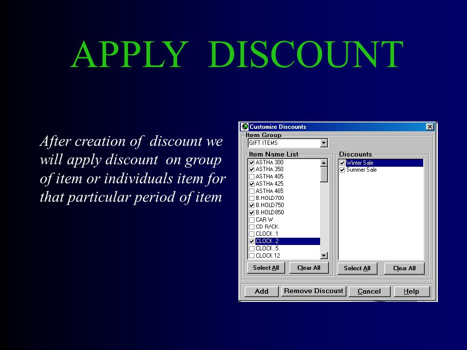 APPLY DISCOUNT After creation of discount we will apply discount on group of item or individuals item for that particular period of item