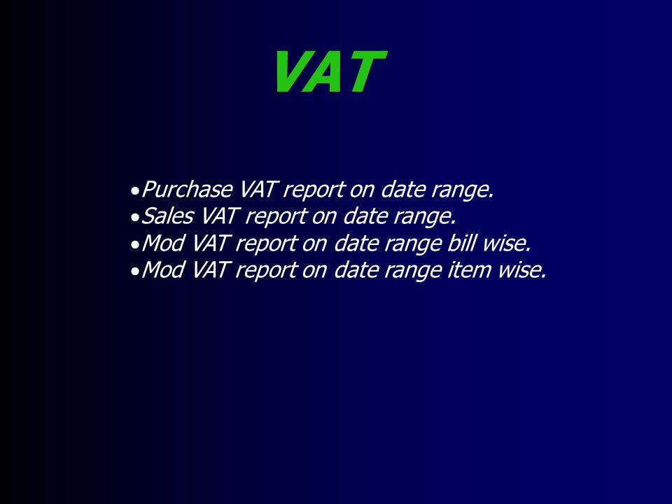 VAT Purchase VAT report on date range. Sales VAT report on date range.