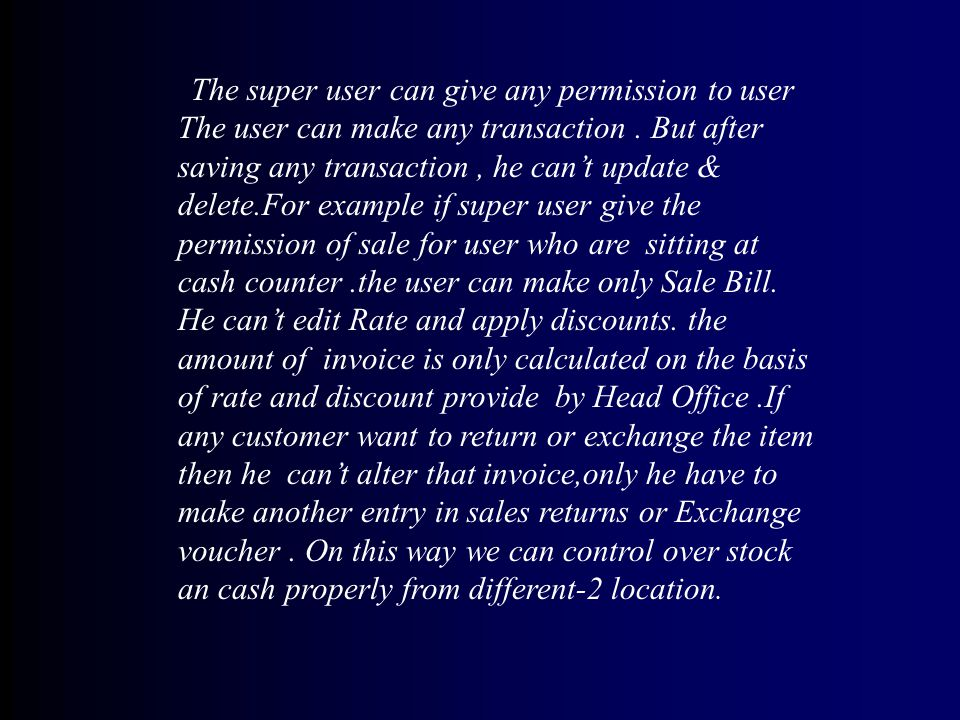 The super user can give any permission to user The user can make any transaction.
