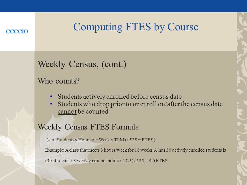 Computing FTES by Course Weekly Census, (cont.) Who counts.