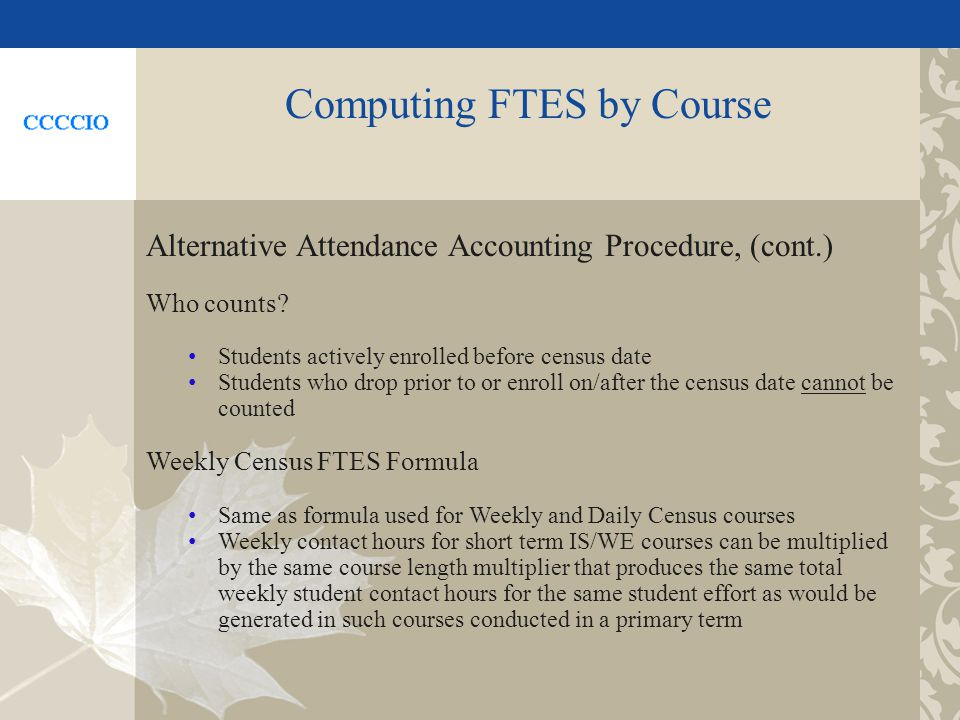 Computing FTES by Course Alternative Attendance Accounting Procedure, (cont.) Who counts.
