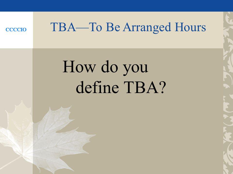 TBATo Be Arranged Hours How do you define TBA?