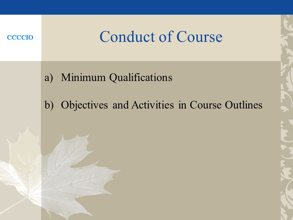 Conduct of Course a)Minimum Qualifications b)Objectives and Activities in Course Outlines