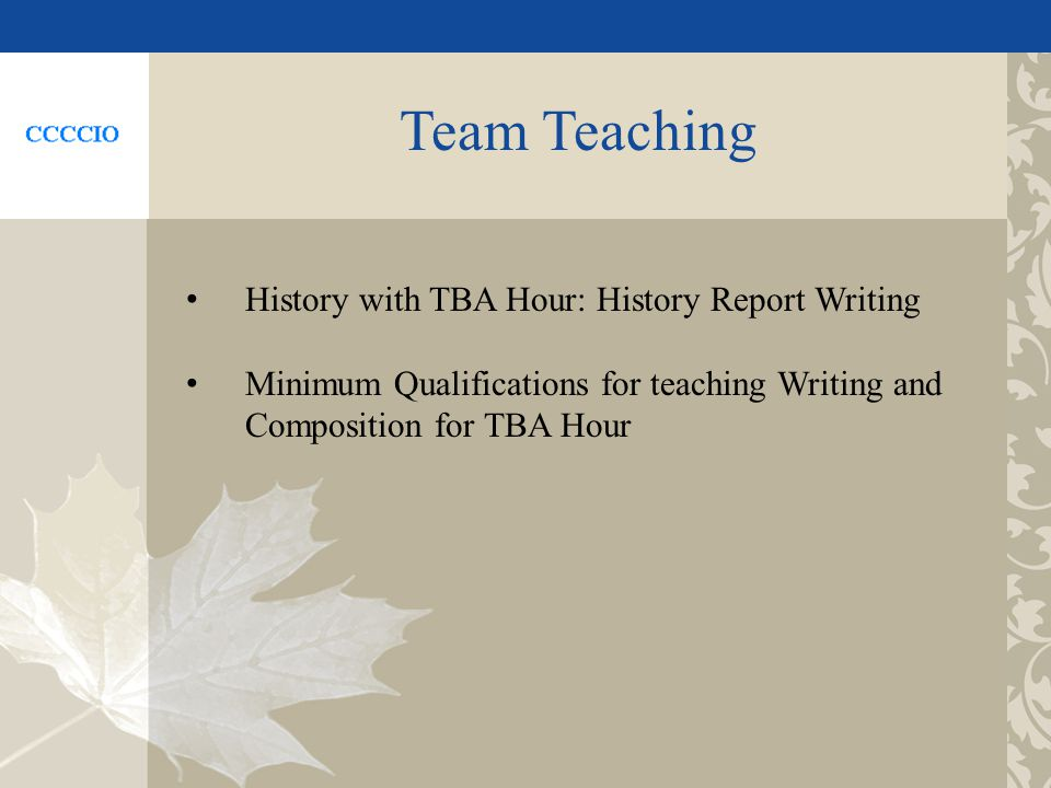 Team Teaching History with TBA Hour: History Report Writing Minimum Qualifications for teaching Writing and Composition for TBA Hour