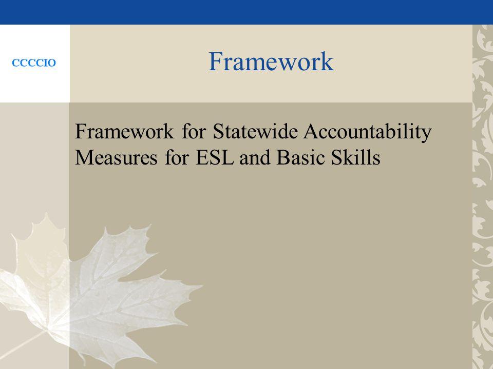 Framework Framework for Statewide Accountability Measures for ESL and Basic Skills