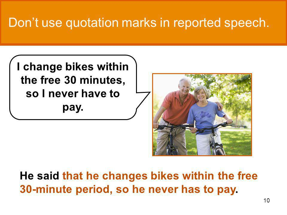 10 Dont use quotation marks in reported speech.