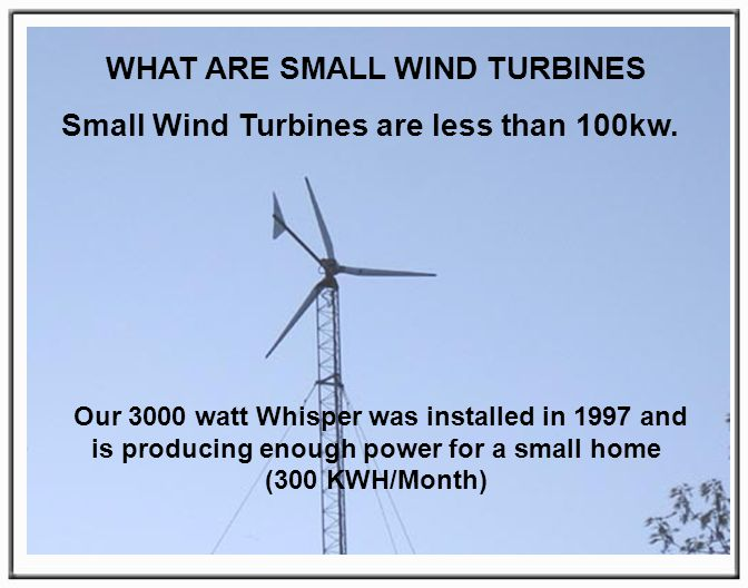 WHAT ARE SMALL WIND TURBINES Small Wind Turbines are less than 100kw.