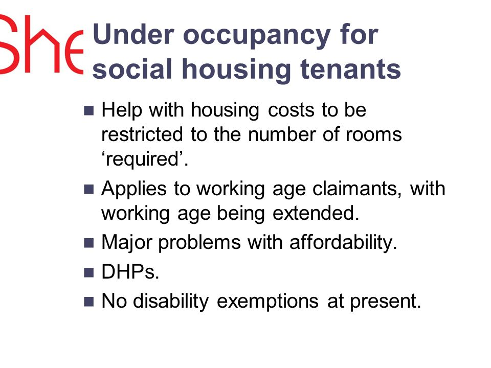 Under occupancy for social housing tenants Help with housing costs to be restricted to the number of rooms required.