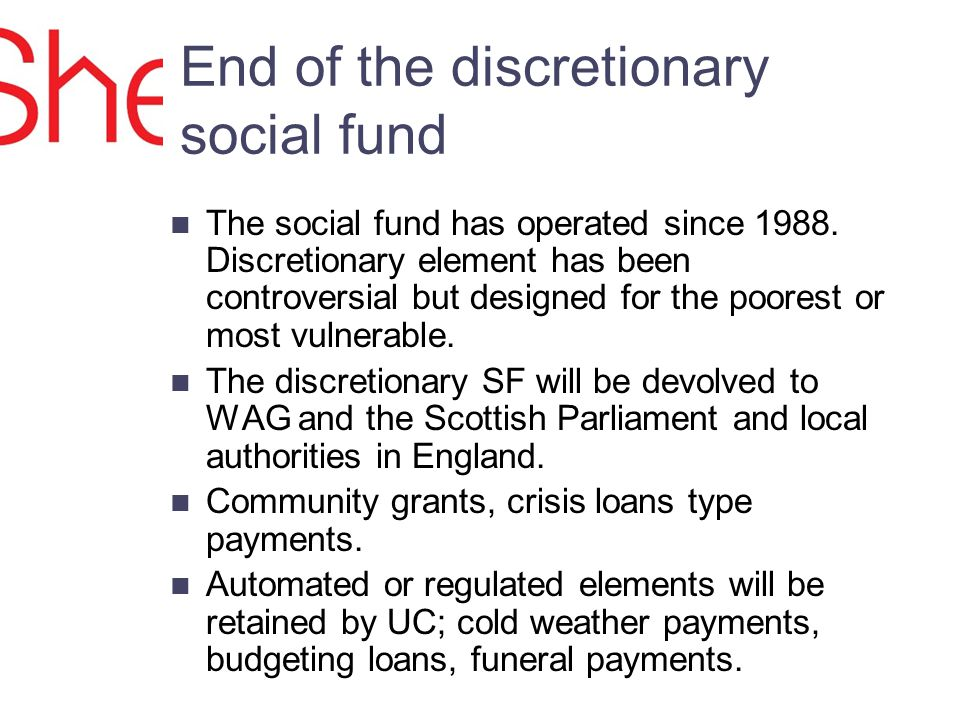 End of the discretionary social fund The social fund has operated since 1988.