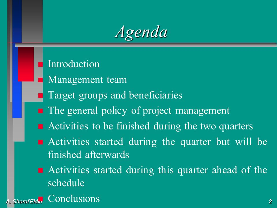 A. Sharaf Eldin 2 Agenda n n Introduction n n Management team n n Target groups and beneficiaries n n The general policy of project management n n Act