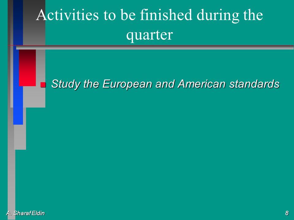 A. Sharaf Eldin 8 Activities to be finished during the quarter n Study the European and American standards