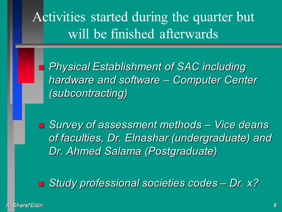 A. Sharaf Eldin 9 Activities started during the quarter but will be finished afterwards n Physical Establishment of SAC including hardware and softwar