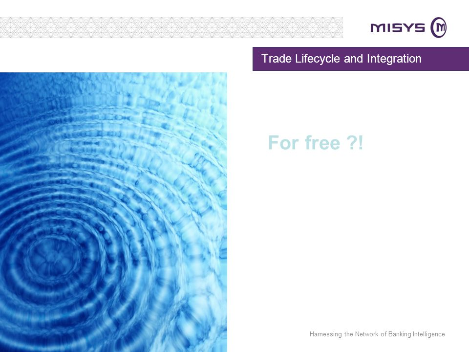 Harnessing the Network of Banking Intelligence Trade Lifecycle and Integration For free ?!