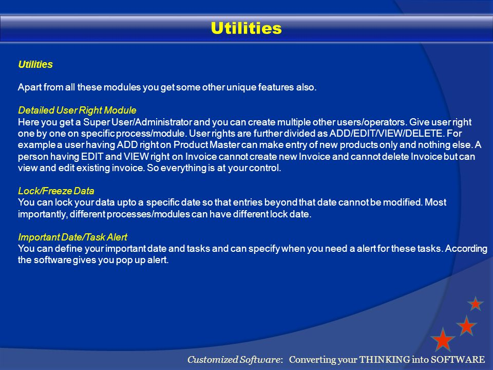 Utilities Customized Software: Converting your THINKING into SOFTWARE Utilities Apart from all these modules you get some other unique features also.