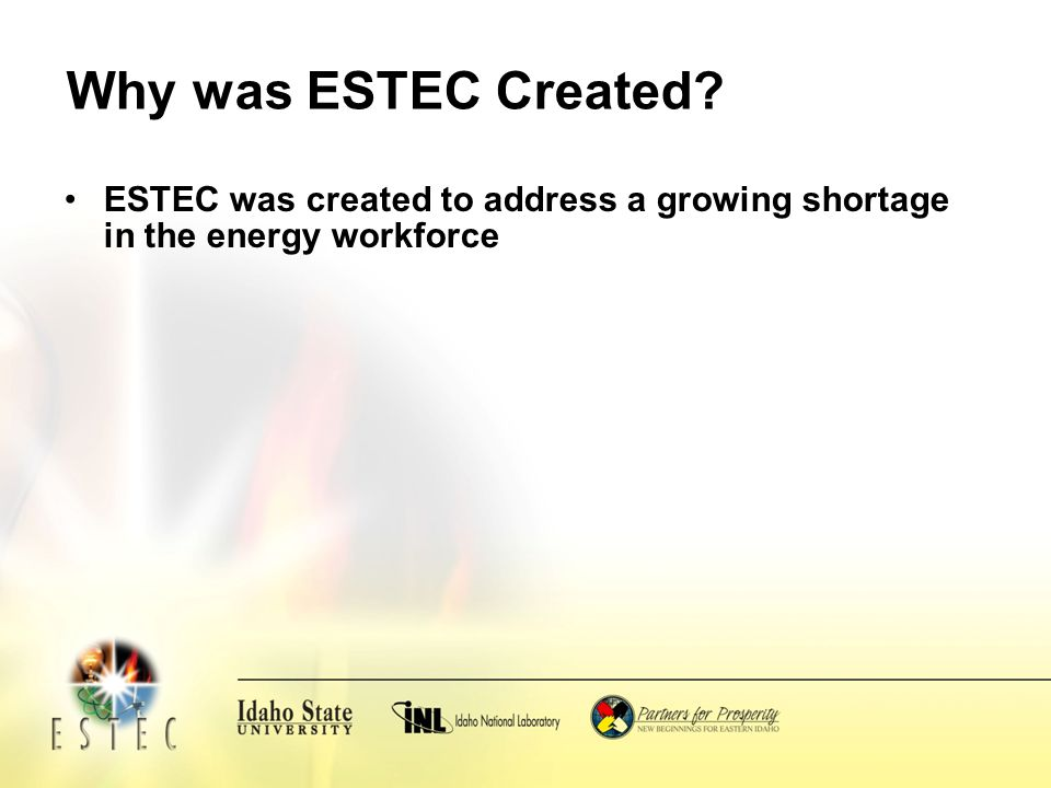 Why was ESTEC Created? ESTEC was created to address a growing shortage in the energy workforce