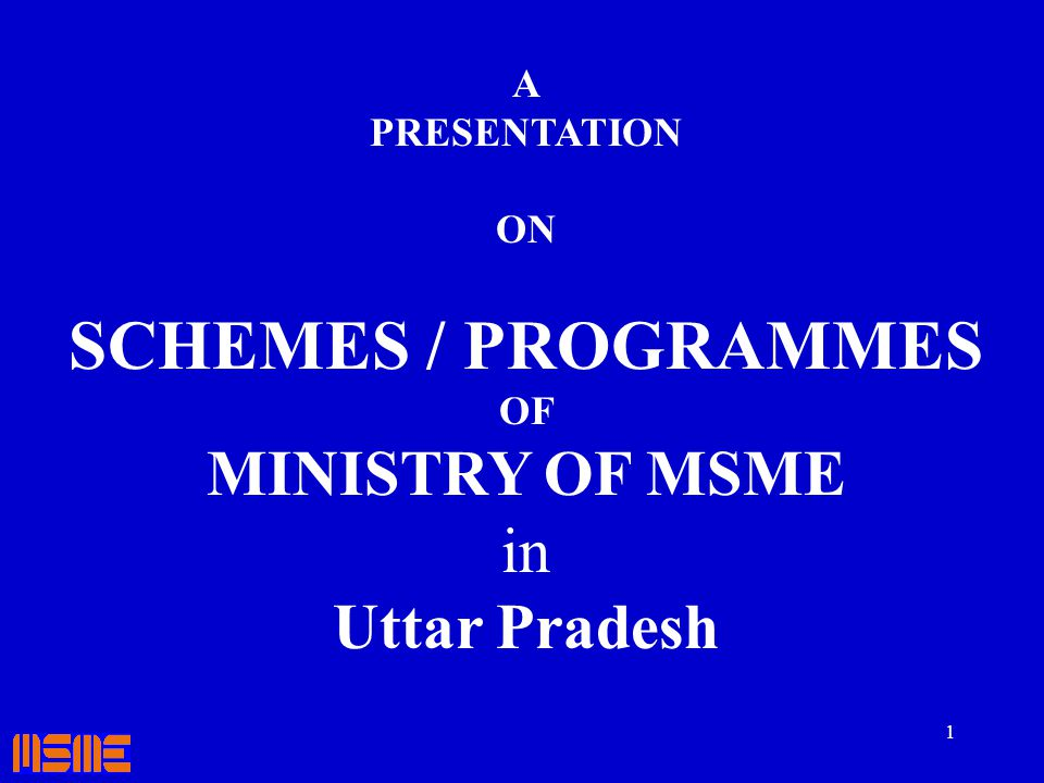 1 A PRESENTATION ON SCHEMES / PROGRAMMES OF MINISTRY OF MSME in Uttar Pradesh