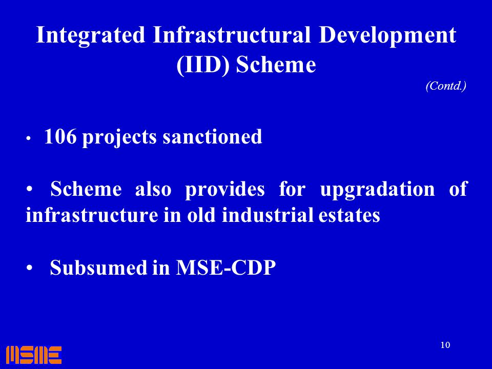 10 Integrated Infrastructural Development (IID) Scheme (Contd.) 106 projects sanctioned Scheme also provides for upgradation of infrastructure in old