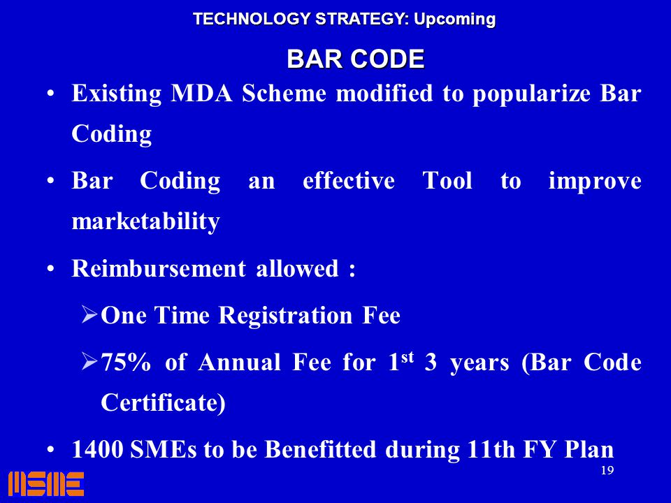 19 Existing MDA Scheme modified to popularize Bar Coding Bar Coding an effective Tool to improve marketability Reimbursement allowed : One Time Regist