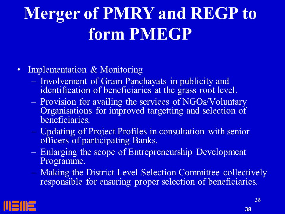38 Implementation & Monitoring –Involvement of Gram Panchayats in publicity and identification of beneficiaries at the grass root level. –Provision fo