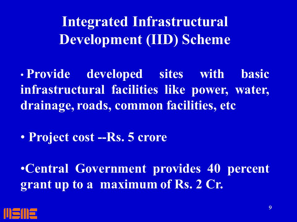 9 Integrated Infrastructural Development (IID) Scheme Provide developed sites with basic infrastructural facilities like power, water, drainage, roads