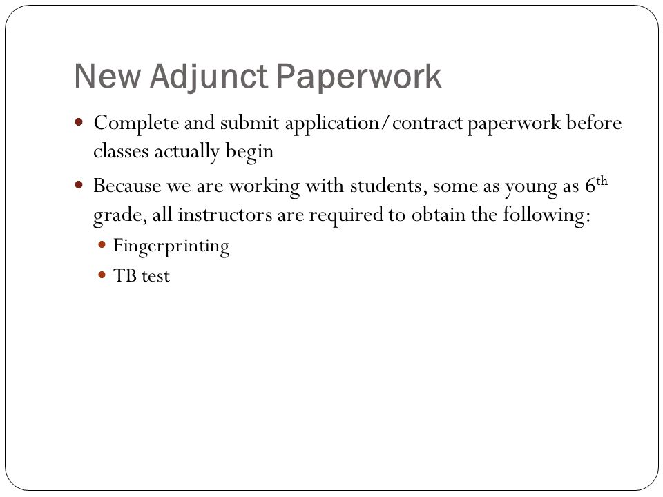 New Adjunct Paperwork Complete and submit application/contract paperwork before classes actually begin Because we are working with students, some as y