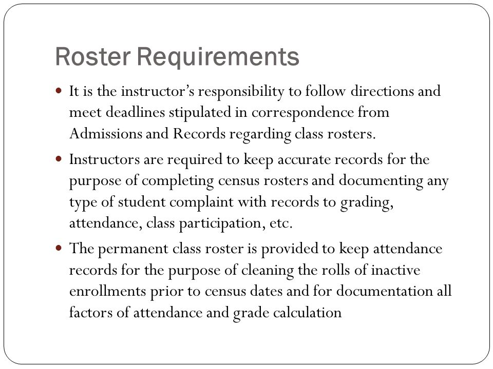 Roster Requirements It is the instructors responsibility to follow directions and meet deadlines stipulated in correspondence from Admissions and Reco