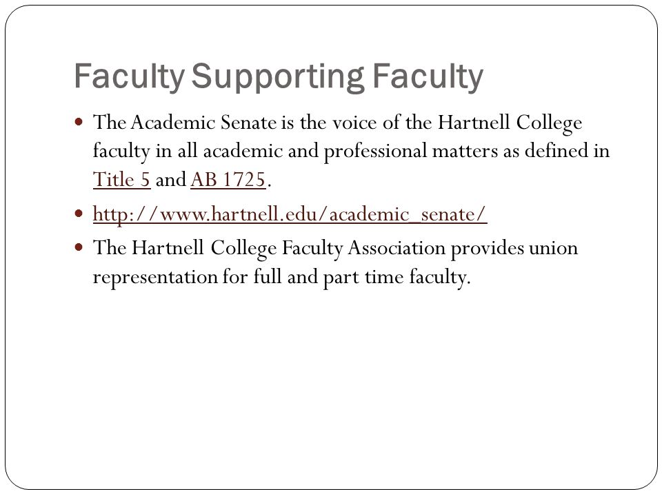 Faculty Supporting Faculty The Academic Senate is the voice of the Hartnell College faculty in all academic and professional matters as defined in Tit