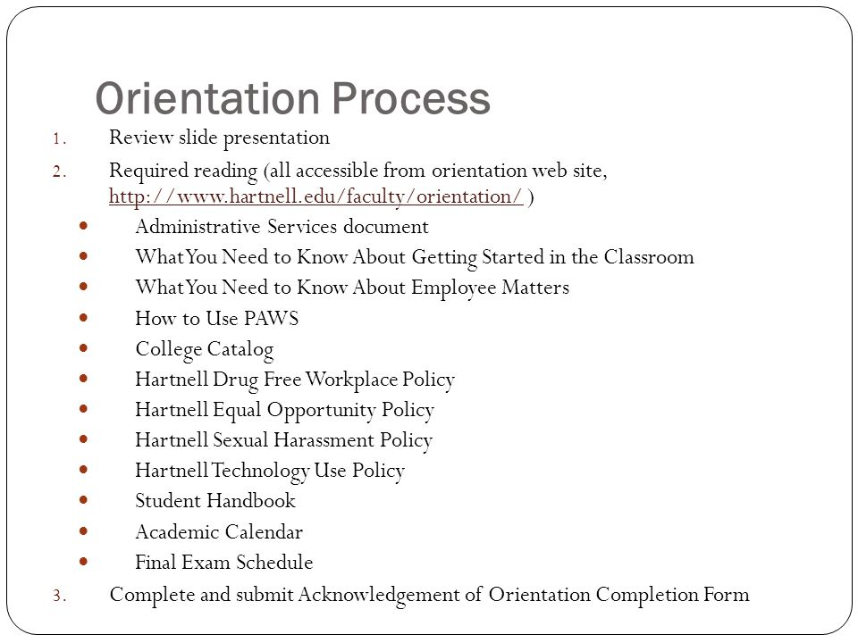 Orientation Process 1. Review slide presentation 2. Required reading (all accessible from orientation web site, http://www.hartnell.edu/faculty/orient