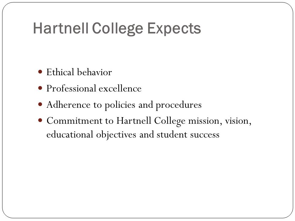 Hartnell College Expects Ethical behavior Professional excellence Adherence to policies and procedures Commitment to Hartnell College mission, vision,