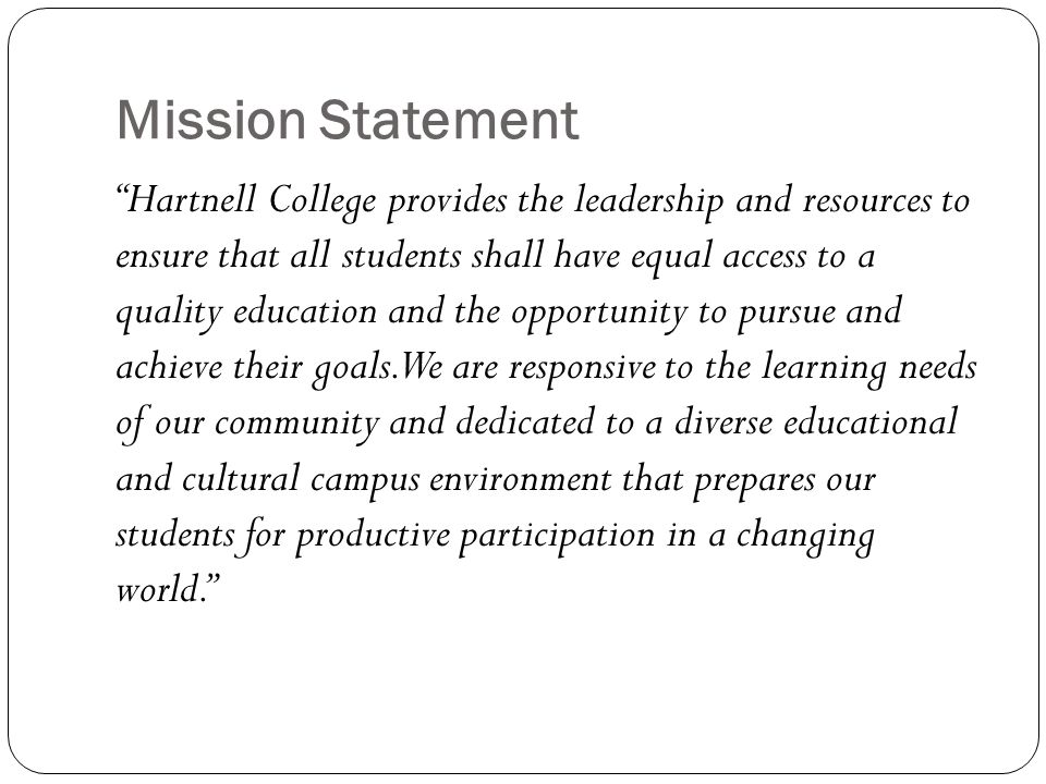 Mission Statement Hartnell College provides the leadership and resources to ensure that all students shall have equal access to a quality education an